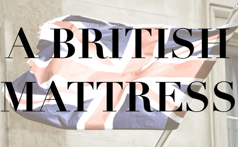 British Mattress, the why, where and how…