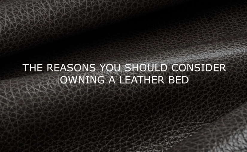The benefits of owning a leather bed